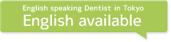 English speaking Dentist in Tokyo. English available